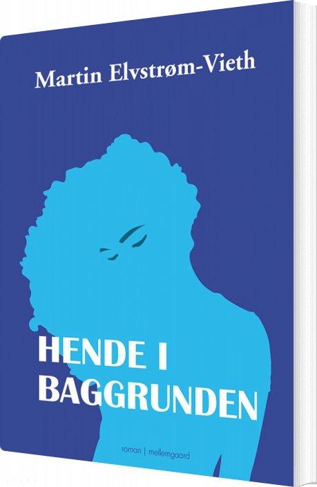 Hende I Baggrunden - Martin Elvstrøm-vieth - Bog