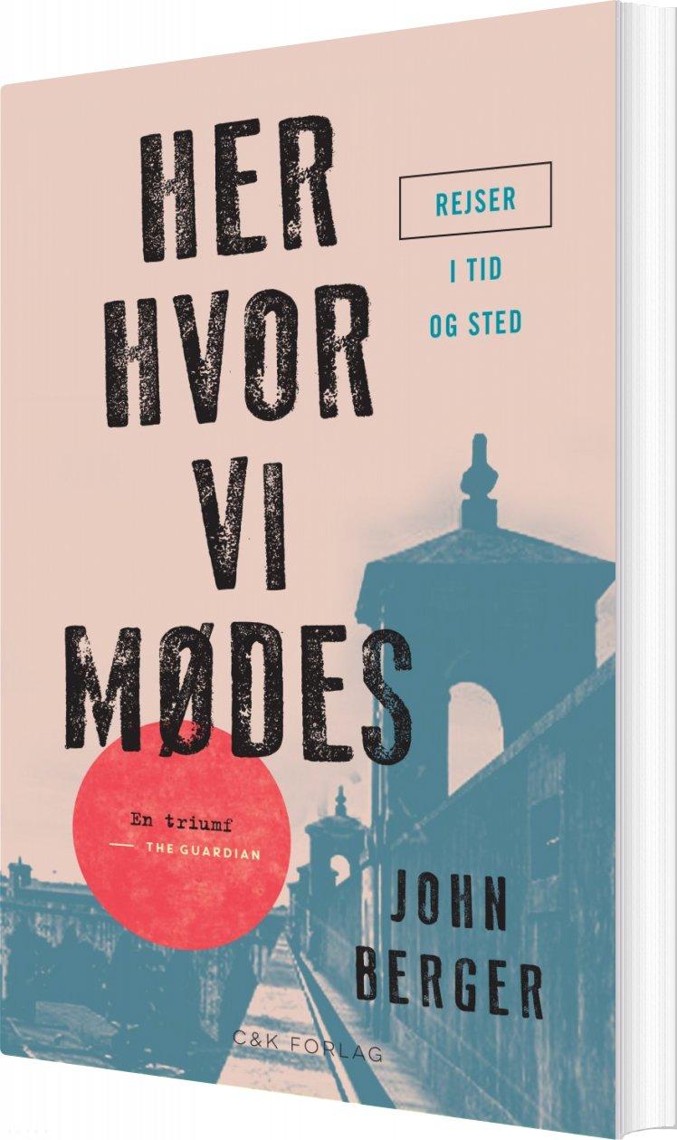 Image of   Her, Hvor Vi Mødes - John Berger - Bog