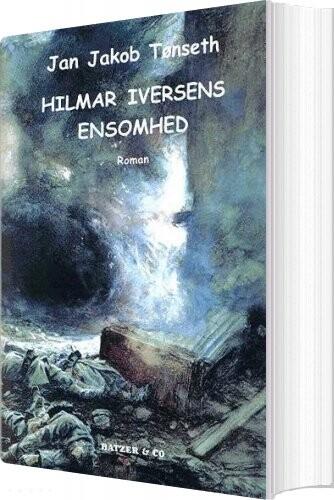 Image of   Hilmar Iversens Ensomhed - Jan Jakob Tønseth - Bog