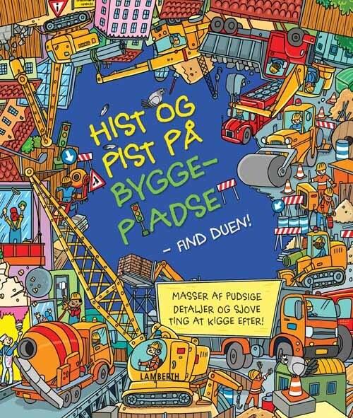 Image of   Hist Og Pist På Byggepladsen - Find Duen - Sarak Khan - Bog