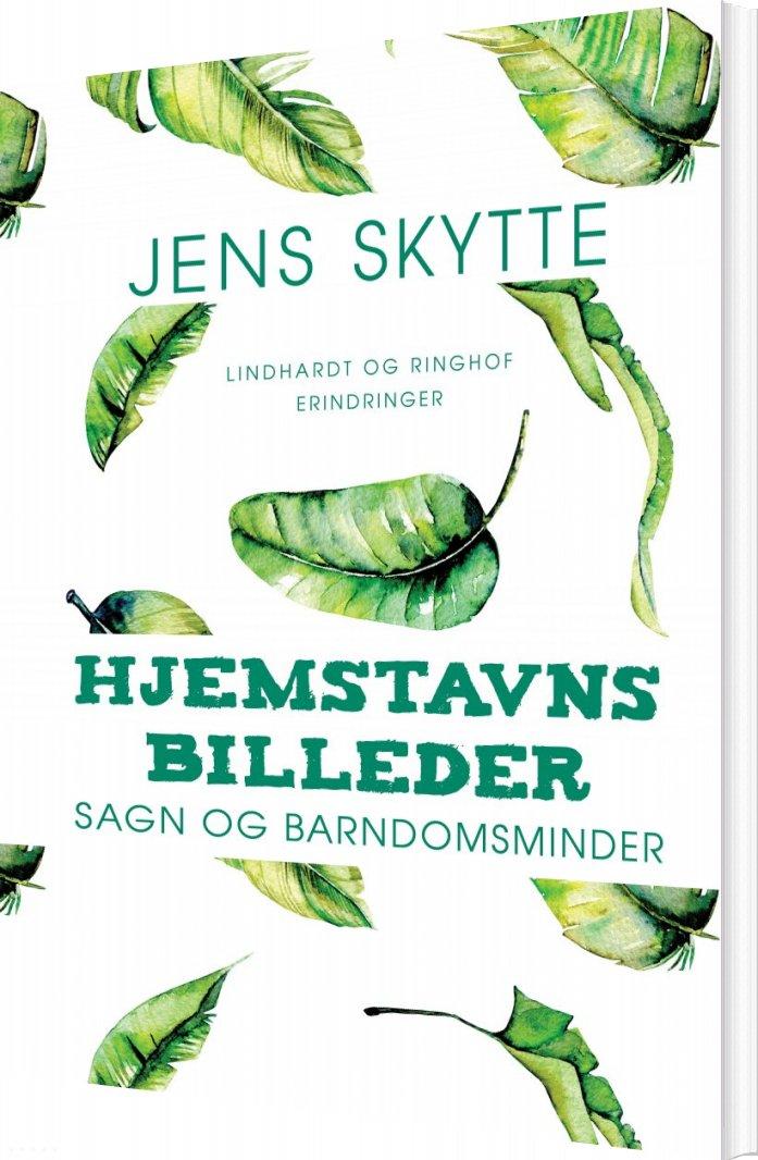 Image of   Hjemstavnsbilleder: Sagn Og Barndomsminder - Jens Skytte - Bog