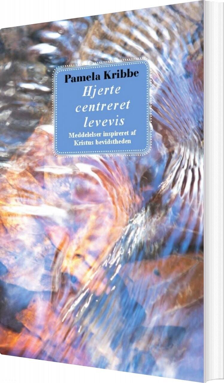 Image of   Hjerte Centreret Levevis - Pamela Kribbe - Bog