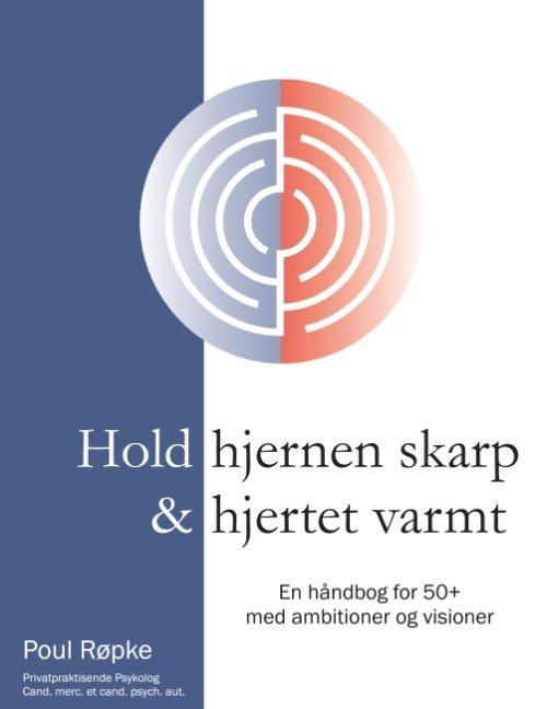 Hold Hjernen Skarp Og Hjertet Varmt - Poul Røpke - Bog
