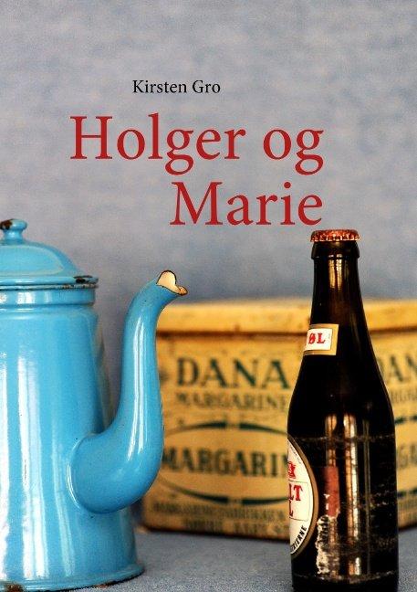 Holger Og Marie - Kirsten Gro - Bog
