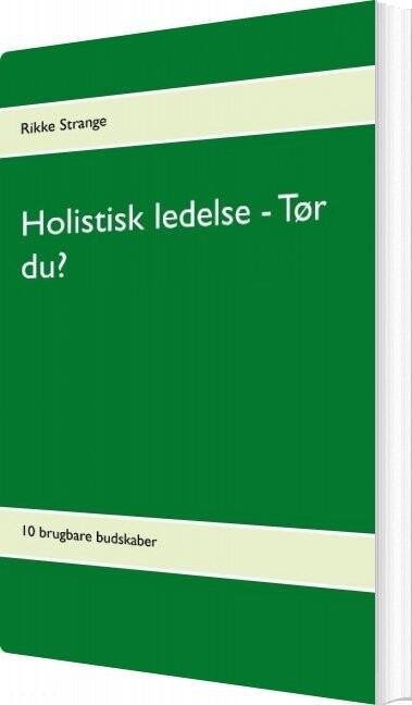 Image of   Holistisk Ledelse - Tør Du? - Rikke Strange - Bog