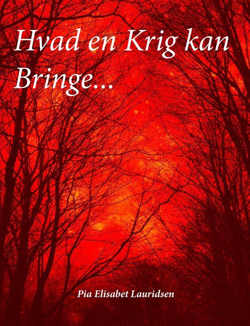 Image of   Hvad En Krig Kan Bringe - Pia Elisabet Lauridsen - Bog