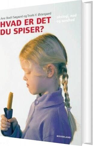 Image of   Hvad Er Det Du Spiser? - Troels V. østergaard - Bog