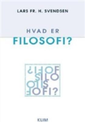 Hvad Er Filosofi? - Lars Fr. H. Svendsen - Bog