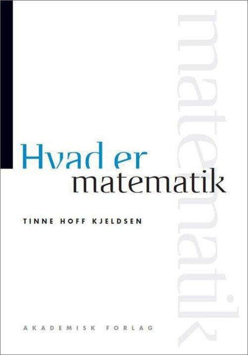 Image of   Hvad Er Matematik - Tinne Hoff Kjeldsen - Bog