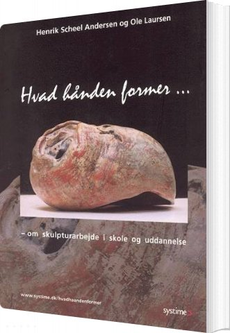 Image of   Hvad Hånden Former - Henrik Scheel Andersen - Bog