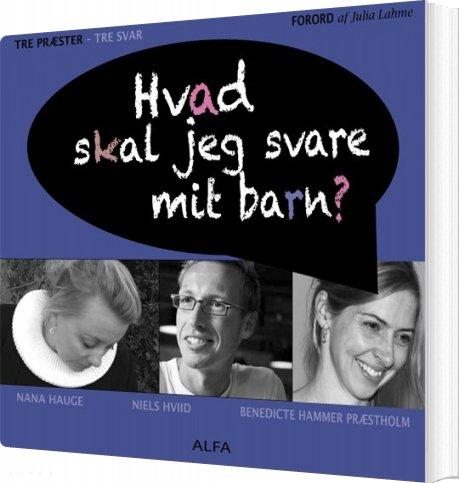 Image of   Hvad Skal Jeg Svare Mit Barn? - Benedicte Hammer Præstholm - Bog