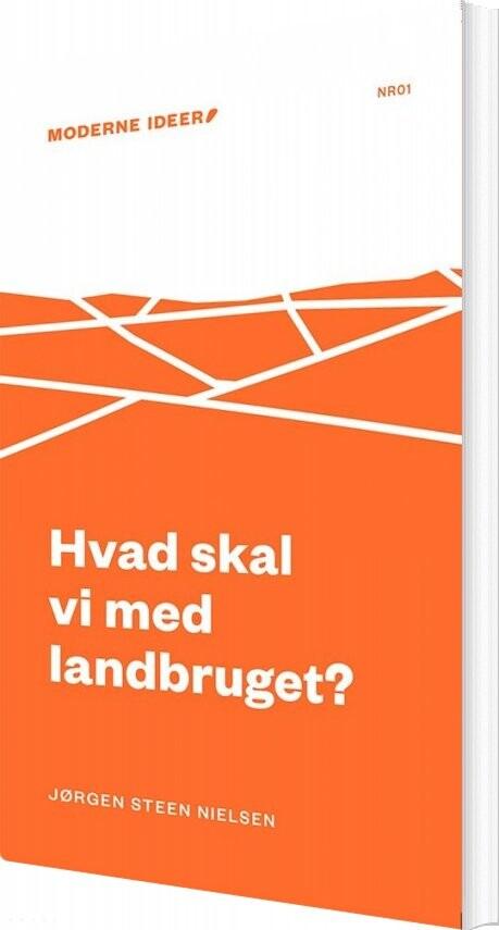 Image of   Hvad Skal Vi Med Landbruget? - Jørgen Steen Nielsen - Bog