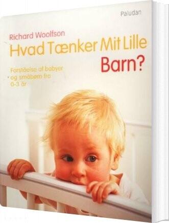 Image of   Hvad Tænker Mit Lille Barn? - Richard C. Woolfson - Bog