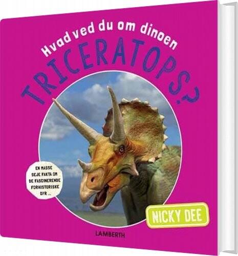 Image of   Hvad Ved Du Om Dinoen Triceratops? - Nicky Dee - Bog