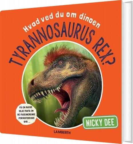 Image of   Hvad Ved Du Om Dinoen Tyrannosaurus Rex? - Nicky Dee - Bog