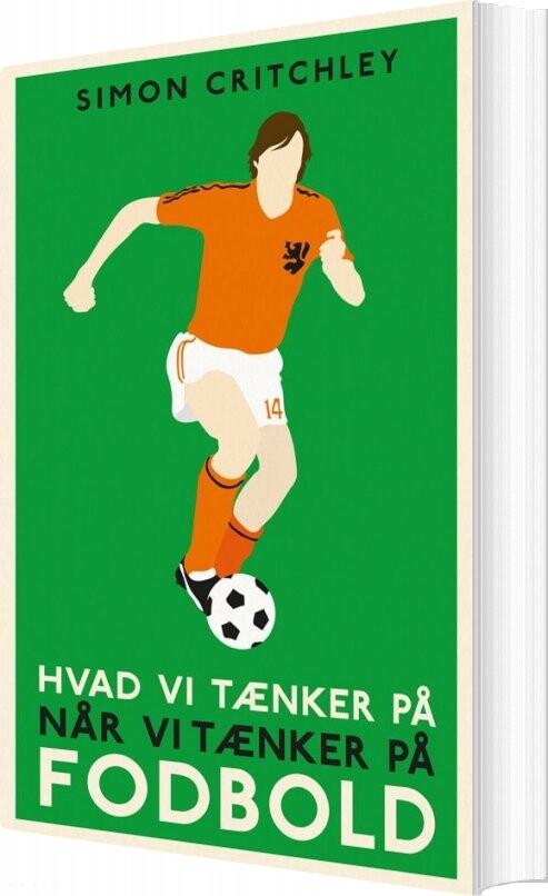 Image of   Hvad Vi Tænker På Når Vi Tænker På Fodbold - Simon Critchley - Bog