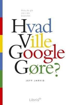 Billede af Hvad Ville Google Gøre? - Jeff Jarvis - Bog
