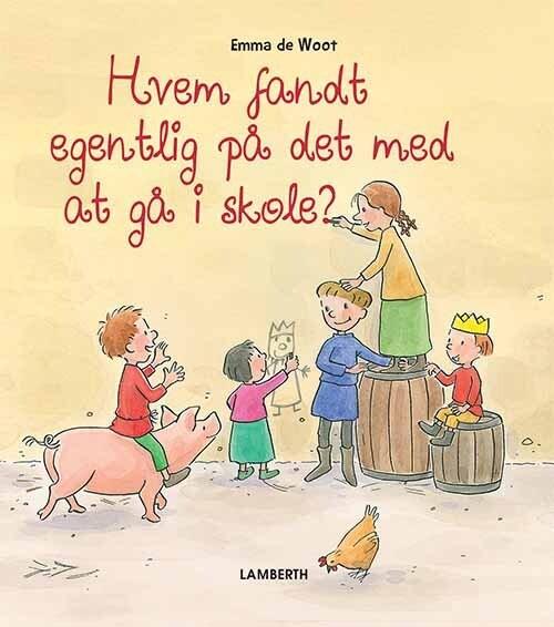 Image of   Hvem Fandt Egentlig På Det Med At Gå I Skole? - Emma De Woot - Bog