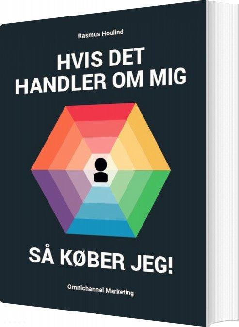 Hvis Det Handler Om Mig, Så Køber Jeg! - Rasmus Houlind - Bog