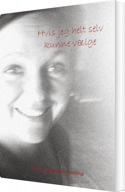 Image of   Hvis Jeg Helt Selv Kunne Vælge - Trine Lesemann Amstrup - Bog