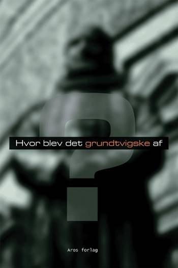 Image of   Hvor Blev Det Grundtvigske Af? - Bog