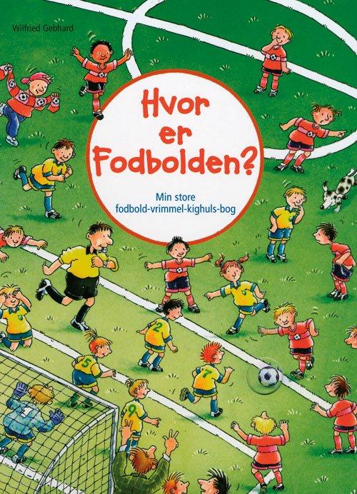 Hvor Er Fodbolden? Af Wilfried Gebhard → Køb bogen billigt her