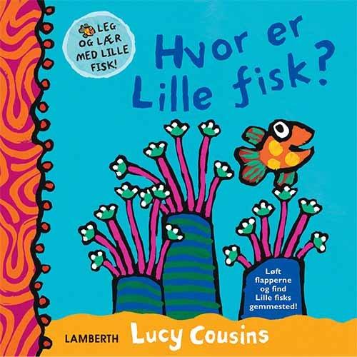 Image of   Hvor Er Lille Fisk? - Lucy Cousins - Bog