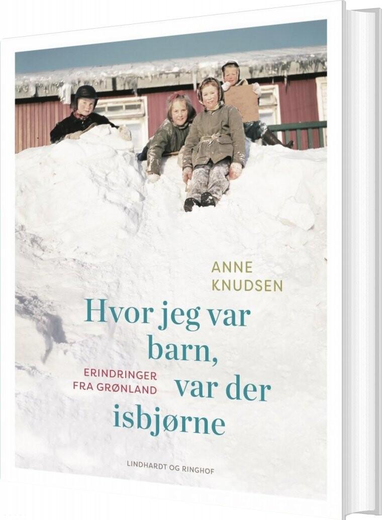 Billede af Hvor Jeg Var Barn, Var Der Isbjørne - Anne Knudsen - Bog