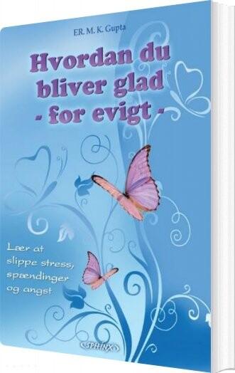 Hvordan Du Bliver Glad - For Evigt - M. K. Gupta - Bog
