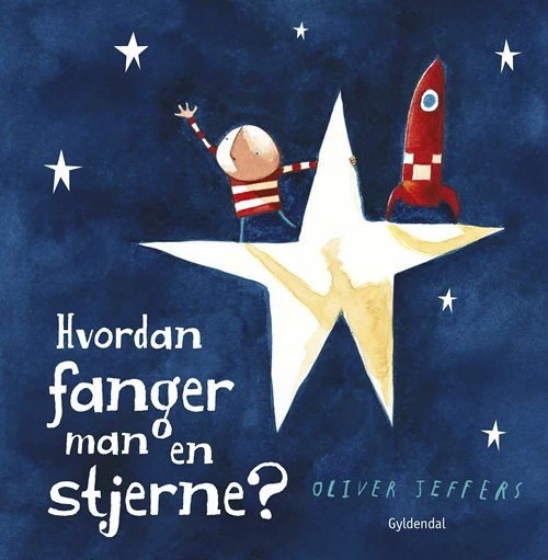 Hvordan Fanger Man En Stjerne? - Oliver Jeffers - Bog