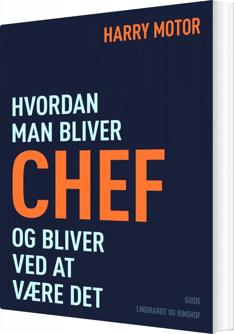 Image of   Hvordan Man Bliver Chef - Og Bliver Ved At Være Det - Harry Motor - Bog