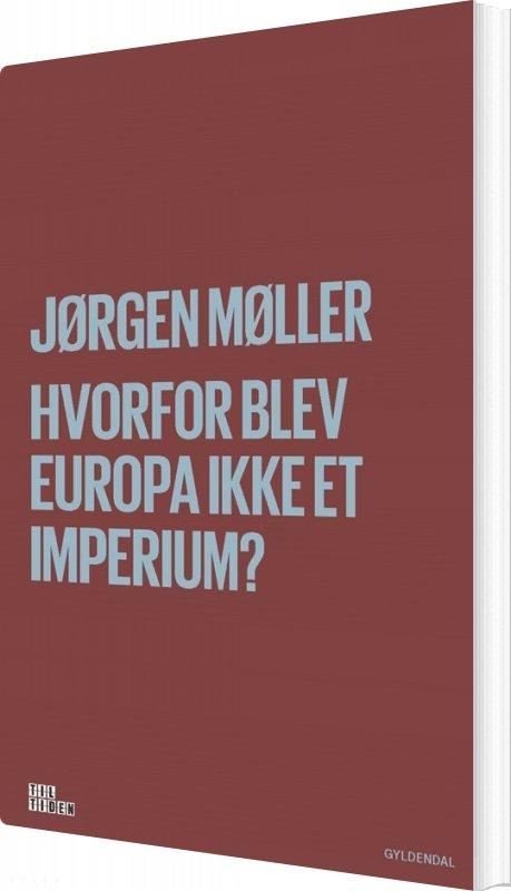 Image of   Hvorfor Blev Europa Ikke Et Imperium? - Jørgen Møller - Bog