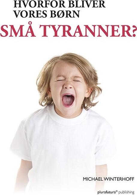 Image of   Hvorfor Bliver Vores Børn Små Tyranner? - Michael Winterhoff - Bog