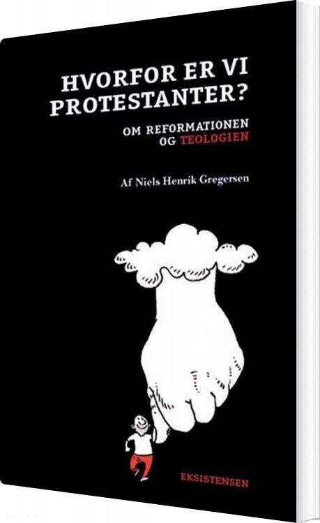 Image of   Hvorfor Er Vi Protestanter? - Niels Henrik Gregersen - Bog