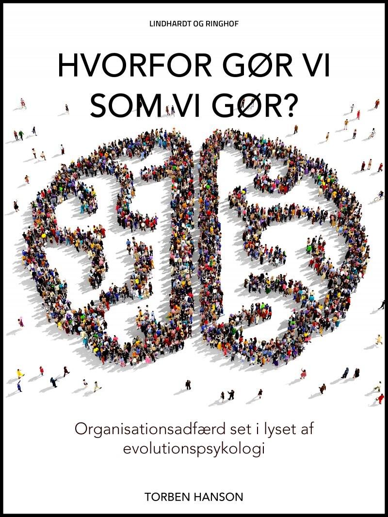 Image of   Hvorfor Gør Vi Som Vi Gør?: Organisationsadfærd Set I Lyset Af Evelutionspsykologi - Torben Hanson - Bog