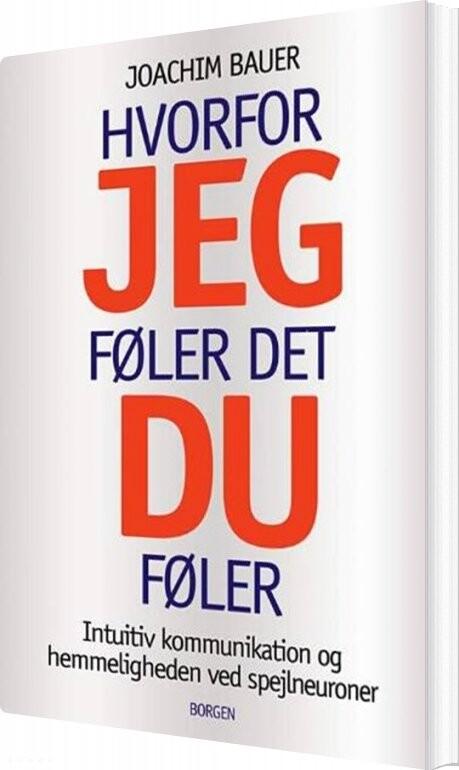 Hvorfor Jeg Føler Det, Du Føler - Joachim Bauer - Bog