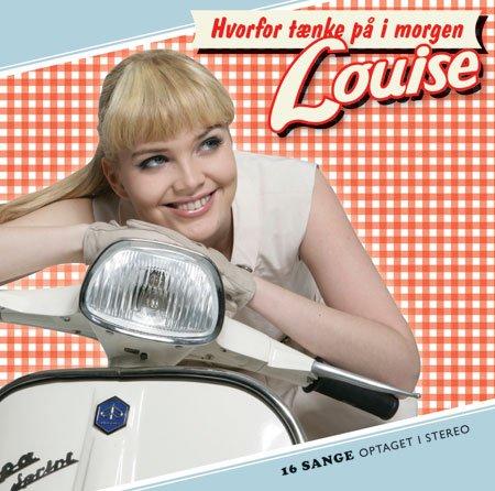 Image of   Louise - Hvorfor Tænke På I Morgen - CD