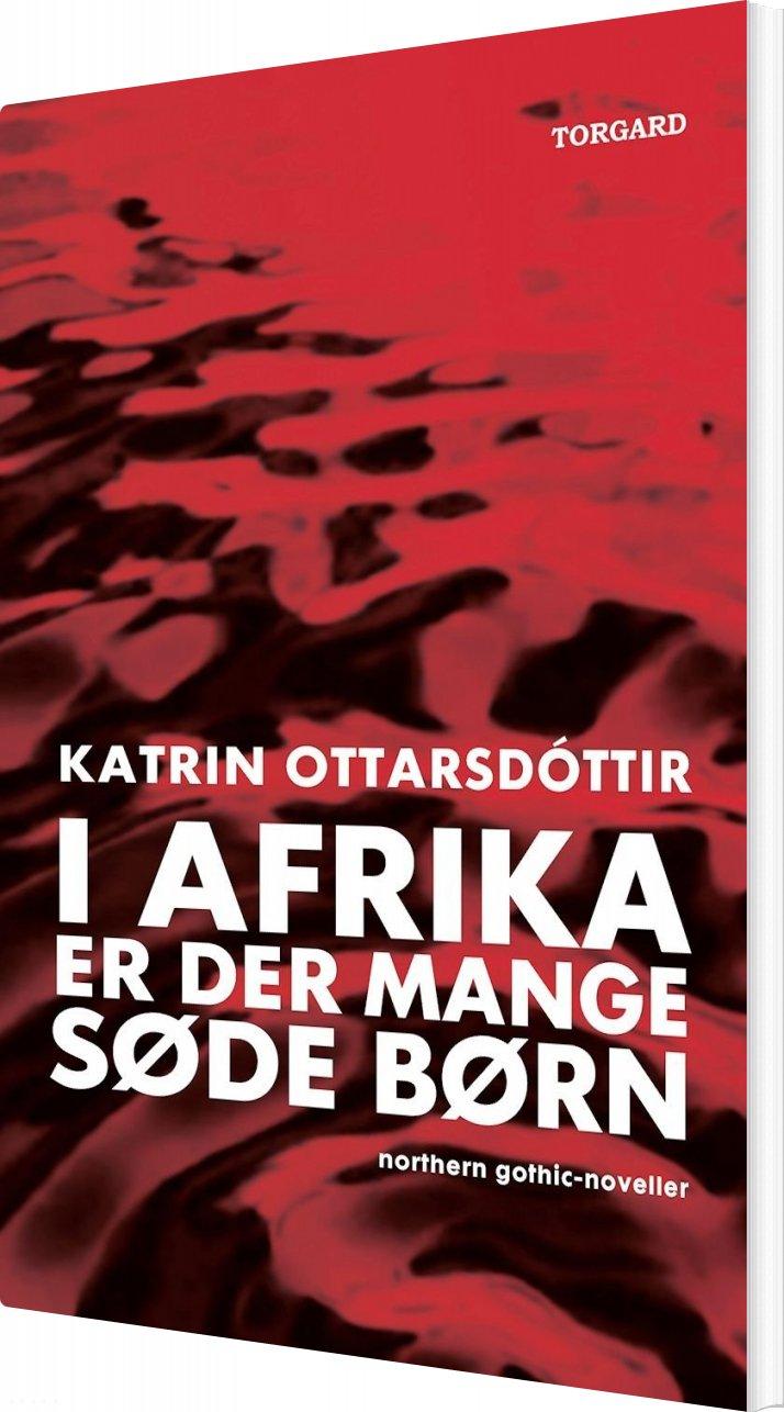 I Afrika Er Der Mange Søde Børn - Katrin Ottarsdóttir - Bog