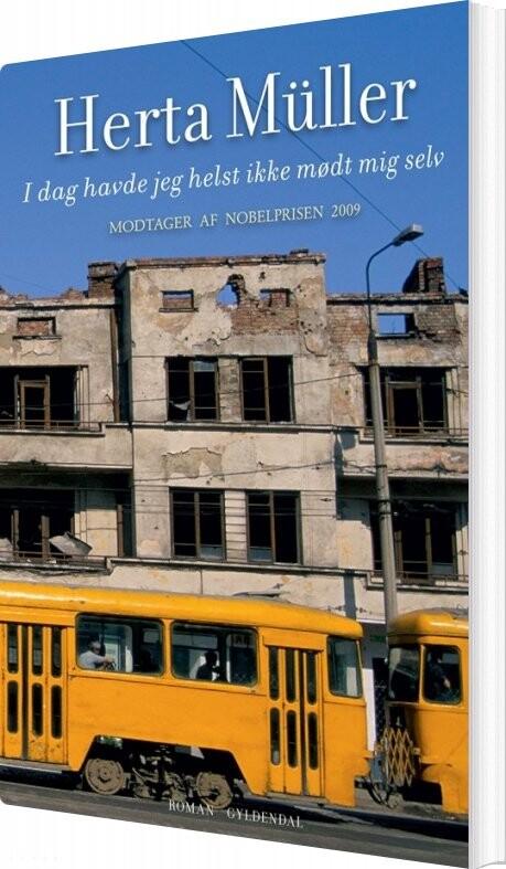 Image of   I Dag Havde Jeg Helst Ikke Mødt Mig Selv - Herta Müller - Bog