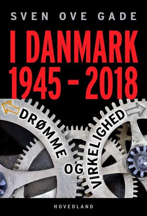 I Danmark 1945-2018 - Sven Ove Gade - Bog