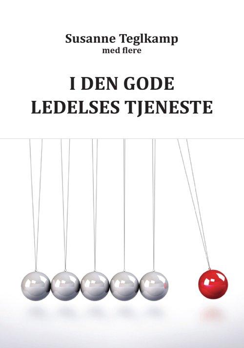 Image of   I Den Gode Ledelses Tjeneste - Susanne Teglkamp - Bog