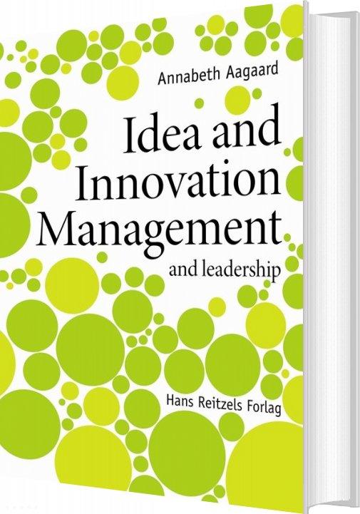 Idea And Innovation Management - Annabeth Aagaard - Bog