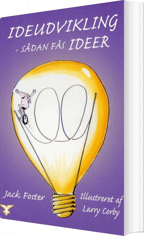 Image of   Ideudvikling - Sådan Fås Ideer - Jack Foster - Bog