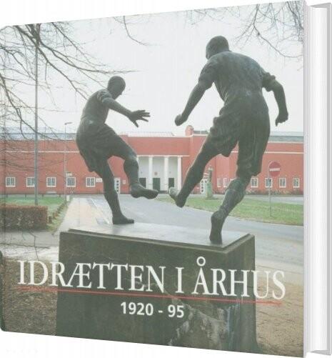 Idrætten I århus 1920-95 - Flere Forfattere.  Ib Gejl - Bog