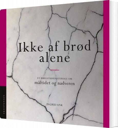 Ikke Af Brød Alene - Ingrid Ank - Bog