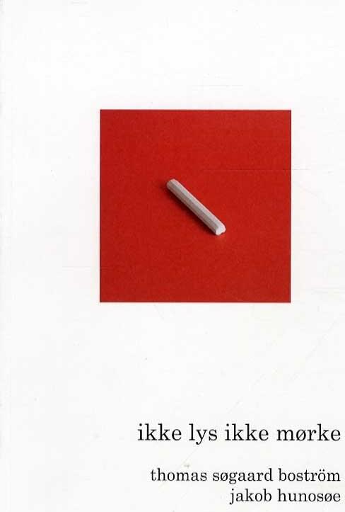 Image of   Ikke Lys Ikke Mørke - Jakob Hunosøe - Bog