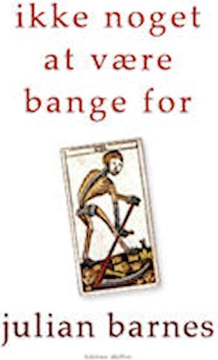 Image of   Ikke Noget At Være Bange For - Julian Barnes - Bog