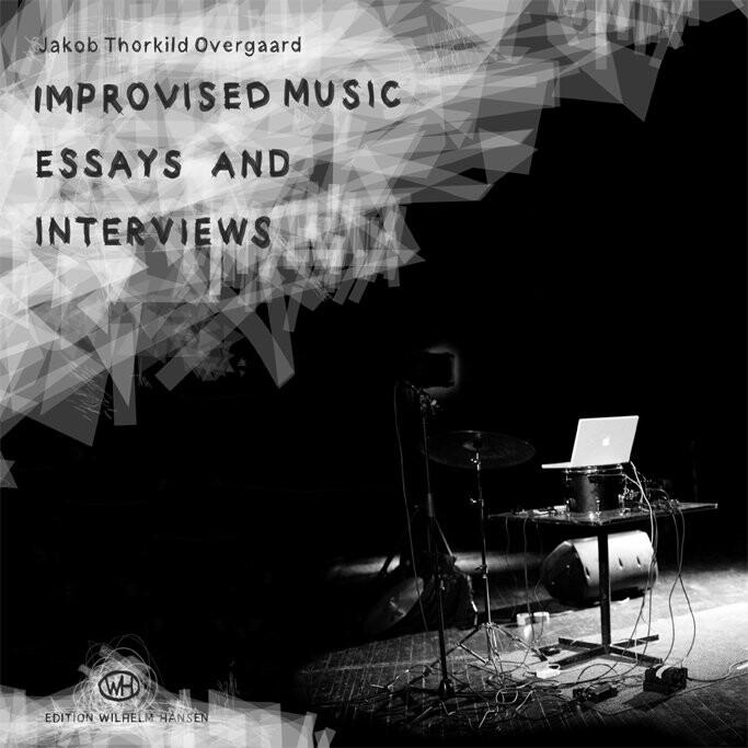 Image of   Improvised Music - Essays And Interviews - Jakob Thorkild Overgaard - Bog