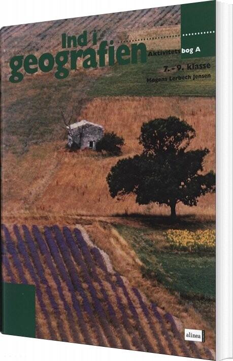 Ind I Geografien, Aktivitetsbog A, 7.-9. Klasse - Mogens Lerbech Jensen - Bog