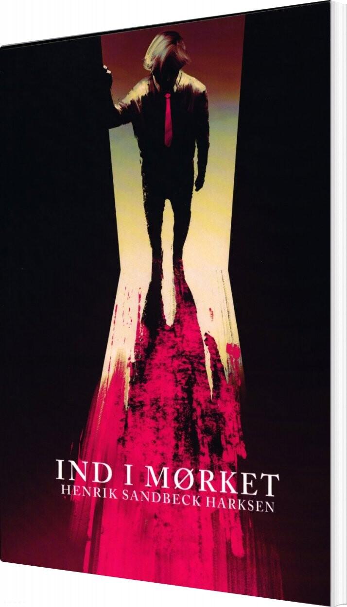 Image of   Ind I Mørket - Henrik Sandbeck Harksen - Bog